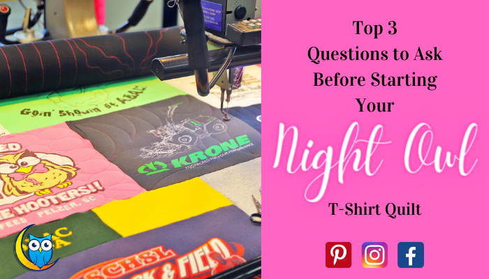 Top 3 Questions to Ask Before Starting Your Night Owl T-Shirt Quilt